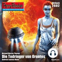 "Perry Rhodan 2602: Die Todringer von Orontes: Perry Rhodan-Zyklus ""Neuroversum"""