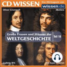 CD WISSEN - Große Frauen und Männer der Weltgeschichte: Teil 10: Oliver Cromwell, Moliere, Ludwig XIV., Sir Isaac Newton