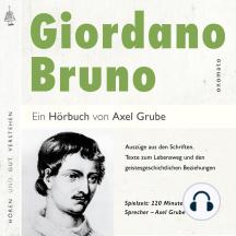 Giordano Bruno. Eine biografische Anthologie.: Lebensweg und der geistesgeschichtlichen Beziehungen seines Denkens; zusammengestellt und kommentiert von Axel Grube.