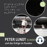 (5) Peter Lundt und das Eckige im Runden