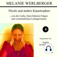 ...von der Liebe, ihren bitteren Folgen und vermeintlichen Lottogewinnen (Nicole und andere Katastrophen 4)