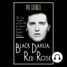 Black Dahlia, Red Rose: The Crime, Corruption, and Cover-Up of Americas Greatest Unsolved Murder