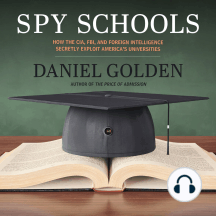 Spy Schools: How the CIA, FBI, and Foreign Intelligence Secretly Exploit America's Universities