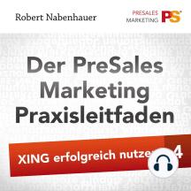Der PreSales Marketing Praxisleitfaden - Xing erfolgreich nutzen - Teil 4