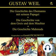 Die Geschichte des Ehemanns mit seinem Papagei / Die Geschichte von dem Greis und dem Maultier / Die Geschichte Mahmuds