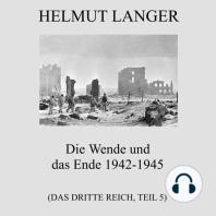 Die Wende und das Ende 1942-1945 (Das Dritte Reich - Teil 5)