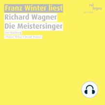 Franz Winter liest Richard Wagner: Die Meistersinger von Nürnberg