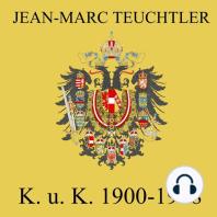 K. U. K. 1900-1918