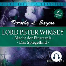 Lord Peter Wimsey: Macht der Finsternis und Das Spiegelbild