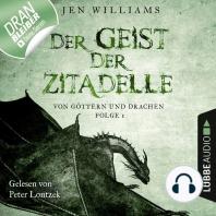 Der Geist der Zitadelle - Von Göttern und Drachen, Folge 1 (Ungekürzt)