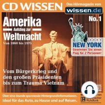 CD WISSEN - Amerika - Aufstieg zur Weltmacht, Teil I: Von 1860 bis 1975. Vom Bürgerkrieg und den großen Präsidenten bis zum Trauma Vietnam. Mit Originaltönen v. Bayerischen Rundfunk.