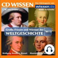 CD WISSEN - Große Frauen und Männer der Weltgeschichte: Teil 13: Johann Wolfgang von Goethe, Marie Antoinette, Wolfgang Amadeus Mozart, Maximilien de Robespierre