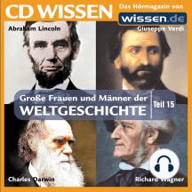 CD WISSEN - Große Frauen und Männer der Weltgeschichte: Teil 15: Abraham Lincoln, Giuseppe Verdi, Charles Darwin, Richard Wagner
