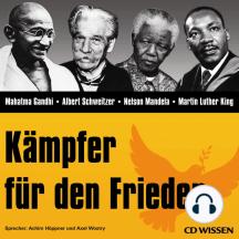 CD WISSEN - Kämpfer für den Frieden: Mahatma Gandhi, Albert Schweitzer, Nelson Mandela, Martin Luther King