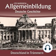 Deutsche Geschichte - Deutschland in Trümmern