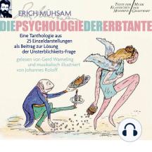 Die Psychologie der Erbtante: Eine Tanthologien aus 25 Einzeldarstellungen als Beitrag zur Lösung der Unsterblichkeitsfrage