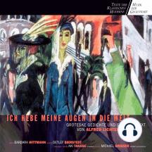 Alfred Lichtenstein: Ich hebe meine Augen in die Welt: Groteske Gedichte und ein Prosatext von Alfred Lichtenstein