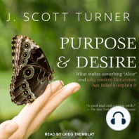 """Purpose and Desire: What Makes Something """"Alive"""" and Why Modern Darwinism Has Failed to Explain It"""