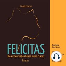 Felicitas: Die ersten sieben Leben eines Pumas