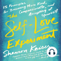 The Self-Love Experiment: 15 Principles for Becoming More Kind, Compassionate, and Accepting of Yourself