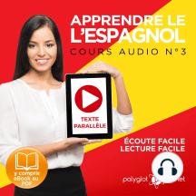 Apprendre l'espagnol - Écoute facile - Lecture facile - Texte parallèle: Cours Espagnol Audio N° 3 (Lire et écouter des Livres en Espagnol) [Learn Spanish - Spanish Audio Course #3]