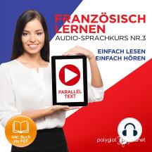 Französisch Lernen - Einfach Lesen - Einfach Hören: Paralleltext Audio-Sprachkurs Nr. 3 - Der Französisch Easy Reader - Easy Audio Sprachkurs