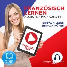 Französisch Lernen: Einfach Lesen, Einfach Hören: Paralleltext Audio-Sprachkurs Nr. 1 - Der Französisch Easy Reader - Easy Audio Sprachkurs