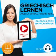 Griechisch Lernen - Einfach Lesen - Einfach Hören - Paralleltext: Griechisch Audio-Sprachkurs Nr. 3 (Einfach Griechisch Lernen - Hören & Lesen) - Der Griechisch Easy Reader - Easy Audio Sprachkurs
