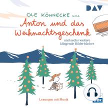 Anton und das Weihnachtsgeschenk und acht weitere klingende Bilderbücher (Szenische Lesungen mit Musik)