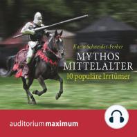 Mythos Mittelalter - 10 populäre Irrtümer (Ungekürzt)