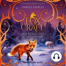 Der König der Schneewölfe - Foxcraft, Band 3 (Ungekürzte Lesung)