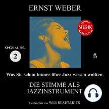 Die Stimme als Jazzinstrument (Was Sie schon immer über Jazz wissen wollten - Spezial Nr. 2)