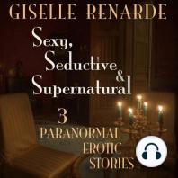 Sexy, Seductive and Supernatural