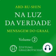 Na Luz da Verdade - Mensagem do Graal: Volume 2