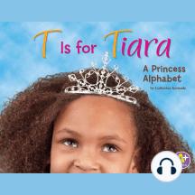 T Is for Tiara: A Princess Alphabet