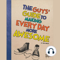 The Guys' Guide to Making Every Day More Awesome