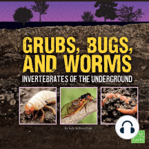 Grubs, Bugs, and Worms: Invertebrates of the Underground