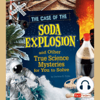 The Case of the Soda Explosion and Other True Science Mysteries for You to Solve