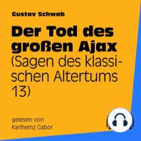Der Tod des großen Ajax (Sagen des klassischen Altertums 13)