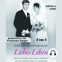 Liebes Leben - 2 von 2: Wie wir 46 Jahre nach unserer Hochzeit die Lust und die Liebe neu entdeckten