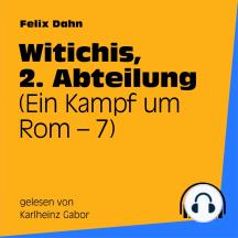 Witichis, 2. Abteilung (Ein Kampf um Rom 7)