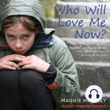 Who Will Love Me Now?: Neglected, Unloved and Rejected: A Little Girl Desperate for a Home to Call Her Own