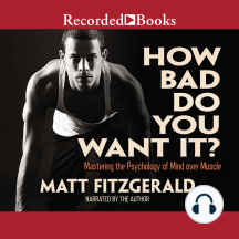 How Bad Do You Want It?: Mastering the Pshchology of Mind over Muscle