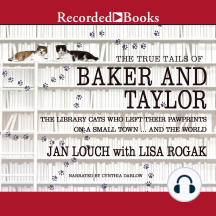 The True Tails of Baker and Taylor: The Library Cats Who Left Their Pawprints on a Small Town..And the World