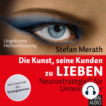 Die Kunst, seine Kunden zu lieben: Neurostrategie® für Unternehmner