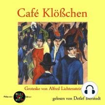 Café Klößchen: Groteske von Alfred Lichtenstein