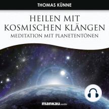 Heilen mit Kosmischen Klängen: Meditation mit Planetentönen