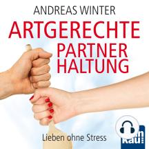 """Audio-Coaching zum Buch """"Artgerechte Partnerhaltung"""": Lieben ohne Stress"""