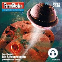 "Perry Rhodan Nr. 2930: Die Sterne warten: Perry Rhodan-Zyklus ""Genesis"""