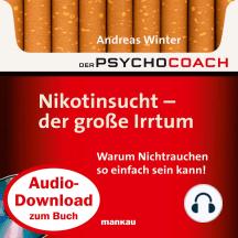 """Starthilfe-Hörbuch-Download zum Buch """"Der Psychocoach 1: Nikotinsucht - der große Irrtum"""": Warum Nichtrauchen so einfach sein kann!"""